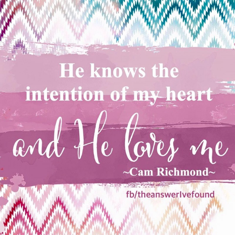 The Heart Know Who He Loves: He Knows The Intention Of My Heart And He Loves Me